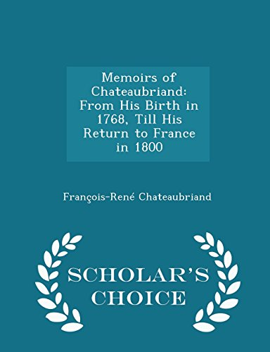 9781294951810: Memoirs of Chateaubriand: From His Birth in 1768, Till His Return to France in 1800 - Scholar's Choice Edition