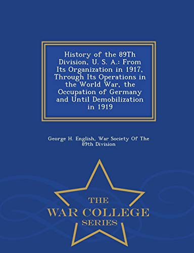 History of the 89Th Division, U. S. A.: From Its Organization in 1917, Through Its Operations in ...