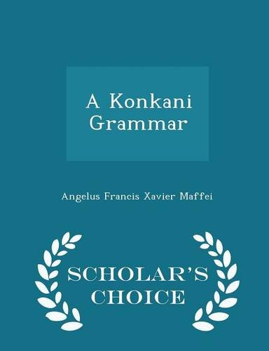 A Konkani Grammar - Scholar s Choice: Angelus Francis Xavier