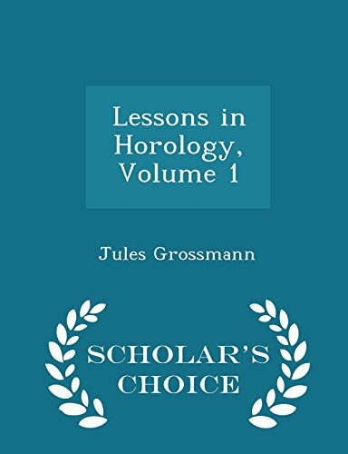 9781294957522: Lessons in Horology, Volume 1 - Scholar's Choice Edition