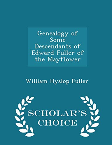 9781294957560: Genealogy of Some Descendants of Edward Fuller of the Mayflower - Scholar's Choice Edition