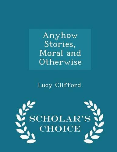 9781294957782: Anyhow Stories, Moral and Otherwise - Scholar's Choice Edition