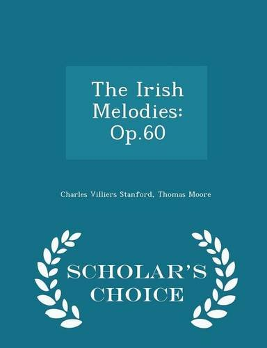9781294958710: The Irish Melodies: Op.60 - Scholar's Choice Edition