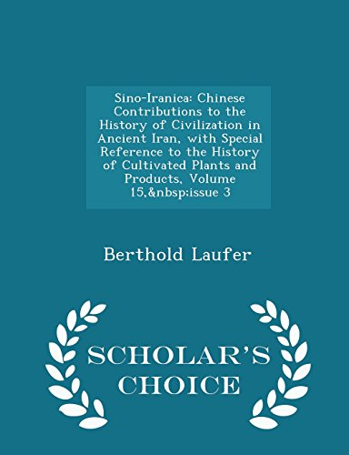 9781294959458: Sino-Iranica: Chinese Contributions to the History of Civilization in Ancient Iran, with Special Reference to the History of Cultivated Plants and ... 15, issue 3 - Scholar's Choice Edition