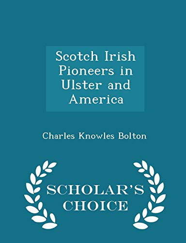 Scotch Irish Pioneers in Ulster and America - Scholar's Choice Edition: Bolton, Charles ...