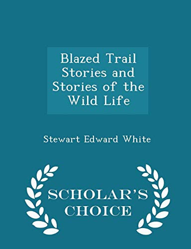 9781294963929: Blazed Trail Stories and Stories of the Wild Life - Scholar's Choice Edition