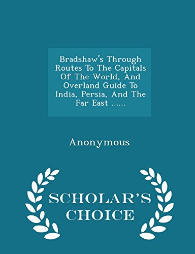 9781294971207: Bradshaw's Through Routes To The Capitals Of The World, And Overland Guide To India, Persia, And The Far East ...... - Scholar's Choice Edition