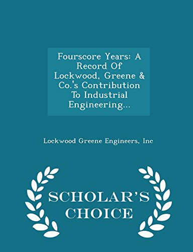 9781294971351: Fourscore Years: A Record Of Lockwood, Greene & Co.'s Contribution To Industrial Engineering... - Scholar's Choice Edition
