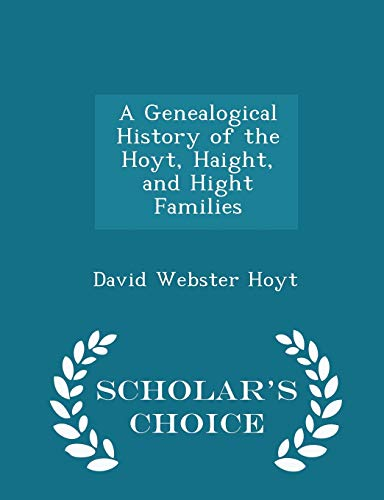 9781294971696: A Genealogical History of the Hoyt, Haight, and Hight Families - Scholar's Choice Edition