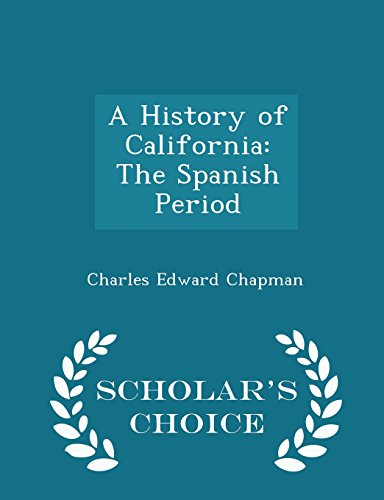 9781294973164: A History of California: The Spanish Period - Scholar's Choice Edition