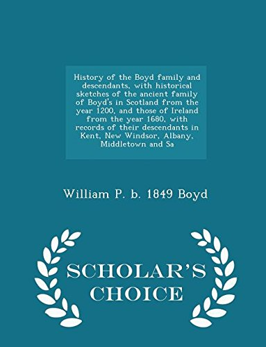 9781294976080: History of the Boyd family and descendants, with historical sketches of the ancient family of Boyd's in Scotland from the year 1200, and those of ... Kent, New Windsor, Albany, Middletown and Sa