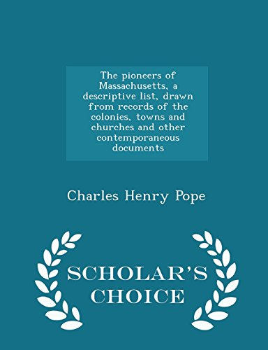9781294976974: The pioneers of Massachusetts, a descriptive list, drawn from records of the colonies, towns and churches and other contemporaneous documents - Scholar's Choice Edition