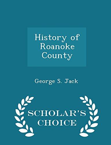 History of Roanoke County - Scholar s: George S Jack
