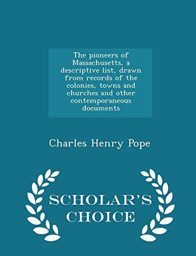 9781294978893: The pioneers of Massachusetts, a descriptive list, drawn from records of the colonies, towns and churches and other contemporaneous documents - Scholar's Choice Edition