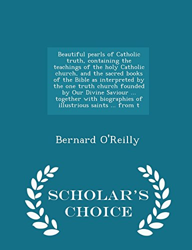 9781294983323: Beautiful pearls of Catholic truth, containing the teachings of the holy Catholic church, and the sacred books of the Bible as interpreted by the one ... biographies of illustrious saints ... from t