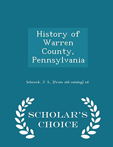 9781294983743: History of Warren County, Pennsylvania - Scholar's Choice Edition