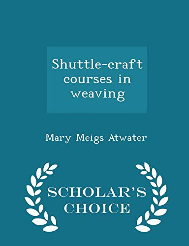 9781294985617: Shuttle-craft courses in weaving - Scholar's Choice Edition