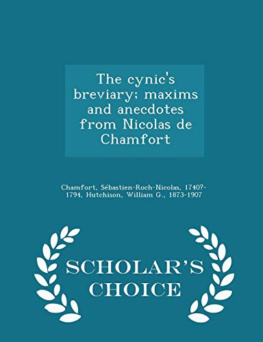 9781294985990: The cynic's breviary; maxims and anecdotes from Nicolas de Chamfort - Scholar's Choice Edition