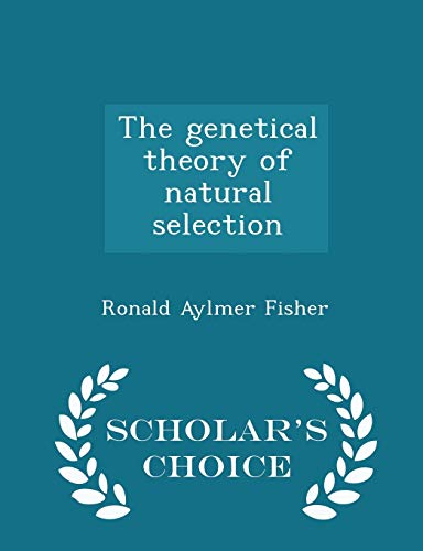 9781294986492: The Genetical Theory of Natural Selection - Scholar's Choice Edition