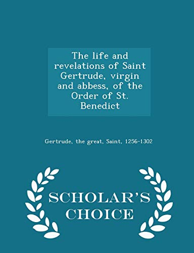 9781294989141: The life and revelations of Saint Gertrude, virgin and abbess, of the Order of St. Benedict - Scholar's Choice Edition