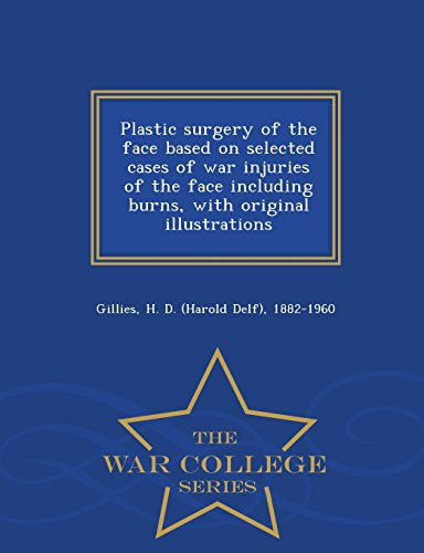 9781294991670: Plastic surgery of the face based on selected cases of war injuries of the face including burns, with original illustrations - War College Series