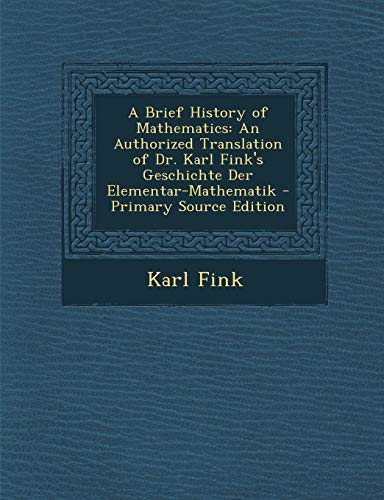 9781295000739: A Brief History of Mathematics: An Authorized Translation of Dr. Karl Fink's Geschichte Der Elementar-Mathematik