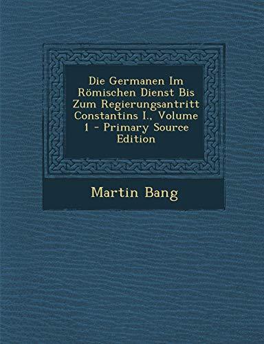 9781295010660: Die Germanen Im Römischen Dienst Bis Zum Regierungsantritt Constantins I., Volume 1