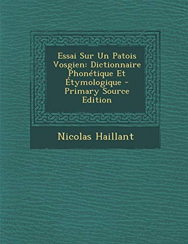 9781295010707: Essai Sur Un Patois Vosgien: Dictionnaire Phonétique Et Étymologique (French Edition)
