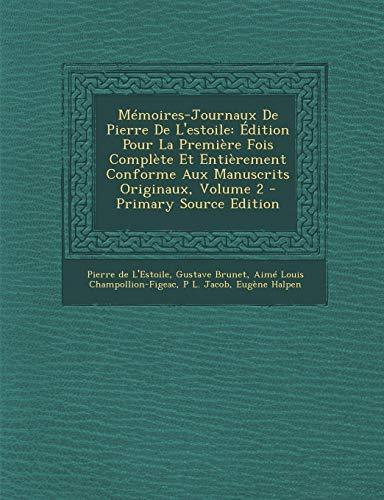 9781295014361: Memoires-Journaux de Pierre de L'Estoile: Edition Pour La Premiere Fois Complete Et Entierement Conforme Aux Manuscrits Originaux, Volume 2