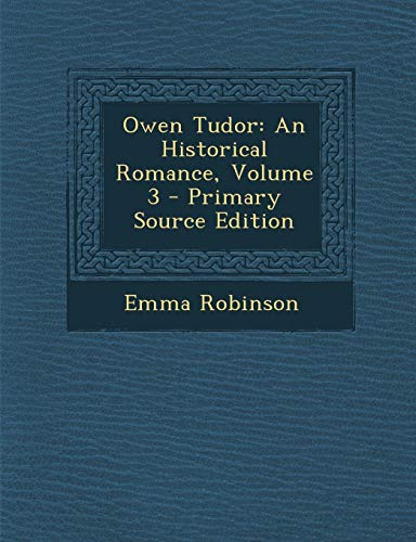 9781295017911: Owen Tudor: An Historical Romance, Volume 3 - Primary Source Edition