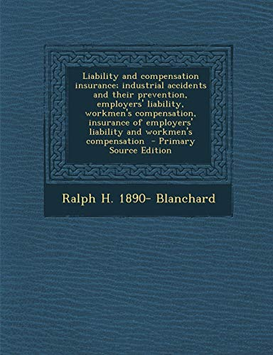 Liability and compensation insurance; industrial accidents and their prevention, employers' ...