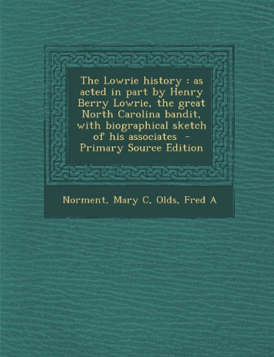 9781295042579: The Lowrie history: as acted in part by Henry Berry Lowrie, the great North Carolina bandit, with biographical sketch of his associates
