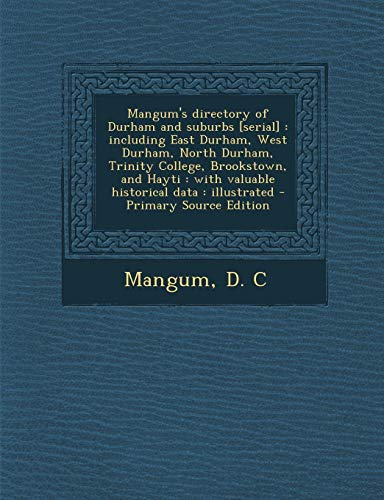 9781295043231: Mangum's directory of Durham and suburbs [serial]: including East Durham, West Durham, North Durham, Trinity College, Brookstown, and Hayti : with ... data : illustrated - Primary Source Edition