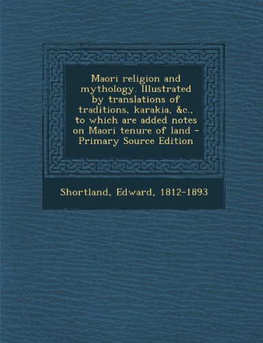 9781295043378: Maori Religion and Mythology. Illustrated by Translations of Traditions, Karakia, &C., to Which Are Added Notes on Maori Tenure of Land - Primary Source Edition