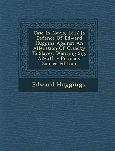 9781295046003: Case In Nevis, 1817 [a Defence Of Edward Huggins Against An Allegation Of Cruelty To Slaves. Wanting Sig. A2-b1].