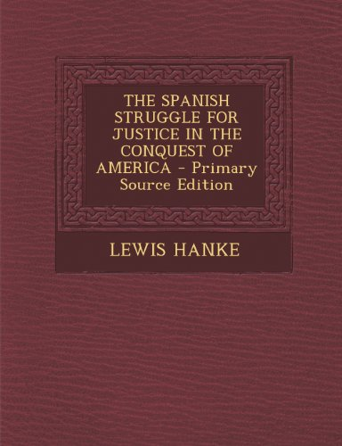 9781295047642: THE SPANISH STRUGGLE FOR JUSTICE IN THE CONQUEST OF AMERICA