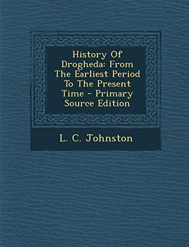 9781295054169: History Of Drogheda: From The Earliest Period To The Present Time