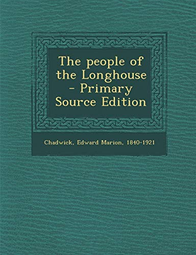 9781295054336: The people of the Longhouse - Primary Source Edition