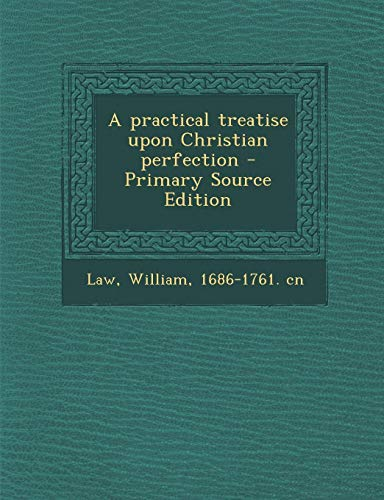 9781295055968: A practical treatise upon Christian perfection
