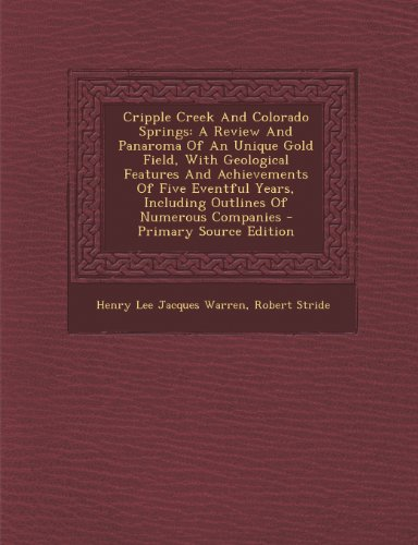 9781295056927: Cripple Creek And Colorado Springs: A Review And Panaroma Of An Unique Gold Field, With Geological Features And Achievements Of Five Eventful Years, Including Outlines Of Numerous Companies
