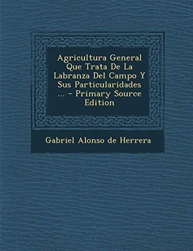 9781295059683: Agricultura General Que Trata De La Labranza Del Campo Y Sus Particularidades ...