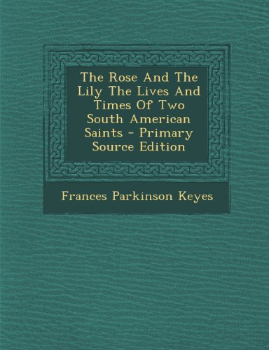 9781295061365: The Rose And The Lily The Lives And Times Of Two South American Saints