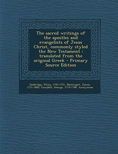 9781295062416: The Sacred Writings of the Apostles and Evangelists of Jesus Christ, Commonly Styled the New Testament: Translated from the Original Greek - Primary Source Edition