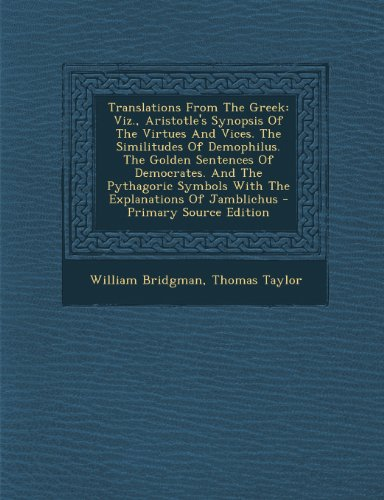 9781295063307: Translations From The Greek: Viz., Aristotle's Synopsis Of The Virtues And Vices. The Similitudes Of Demophilus. The Golden Sentences Of Democrates. ... Symbols With The Explanations Of Jamblichus