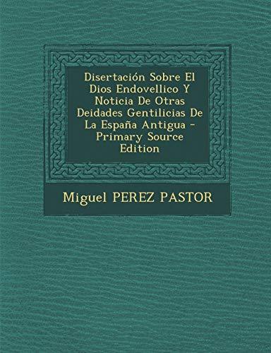9781295066810: Disertacion Sobre El Dios Endovellico y Noticia de Otras Deidades Gentilicias de La Espana Antigua - Primary Source Edition