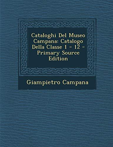 9781295071272: Cataloghi Del Museo Campana: Catalogo Della Classe 1 - 12 - Primary Source Edition (Italian Edition)