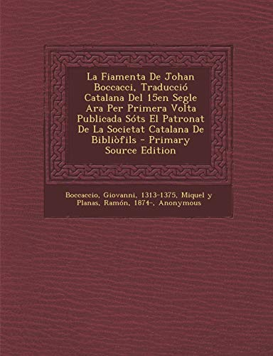 9781295074501: La Fiamenta De Johan Boccacci, Traducció Catalana Del 15en Segle Ara Per Primera Volta Publicada Sóts El Patronat De La Societat Catalana De Bibliòfils