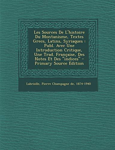 9781295076833: Les Sources De L'histoire Du Montanisme, Textes Grecs, Latins, Syriaques: Publ. Avec Une Introduction Critique, Une Trad. Française, Des Notes Et Des