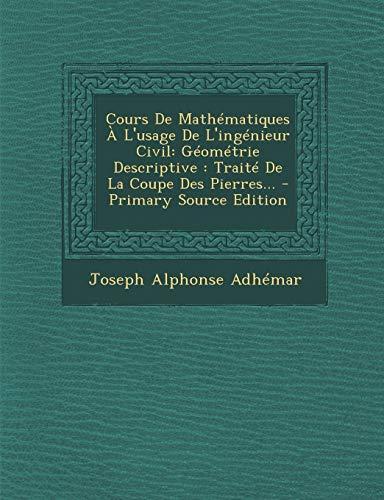 9781295080601: Cours De Mathématiques À L'usage De L'ingénieur Civil: Géométrie Descriptive : Traité De La Coupe Des Pierres... (French Edition)