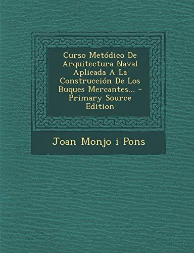 9781295081639: Curso Metodico de Arquitectura Naval Aplicada a la Construccion de Los Buques Mercantes... - Primary Source Edition